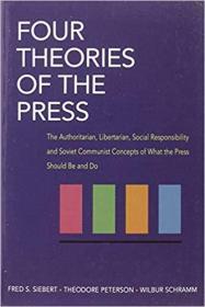 英文原版书 Four Theories of the Press: The Authoritarian, Libertarian, Social Responsibility and Soviet Communist Concepts of What the Press Should Be and Do by