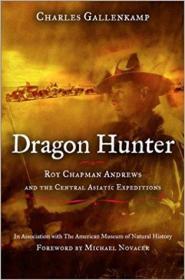 Dragon Hunter: Roy Chapman Andrews and the Central Asiatic Expeditions罗伊·查普曼·安德鲁斯与中亚探险队,精装插图本,九五品