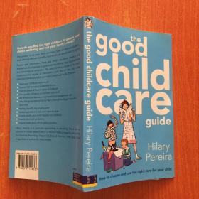 The Good Childcare Guide How to Choose and Use the Right Care for Your Child