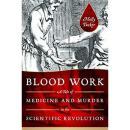 Blood Work: A Tale of Medicine and Murder in the Scientific Revolution血液在科学革命中的医学和谋杀故事,精装插图
