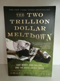 Charles R. Morris :The Two Trillion Dollar Meltdown : Easy Money, High Rollers, and the Great Credit Crash (投资/金融) 英文原版书