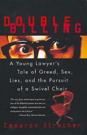 Double Billing: A Young Lawyers Tale Of Greed  Sex  Lies  And The Pursuit Of A Swivel Chair