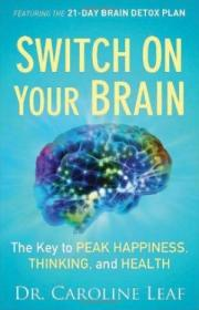Switch On Your Brain: The Key To Peak Happiness  Thinking  And Health