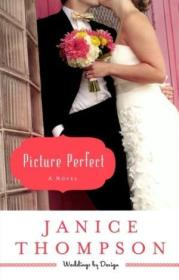 Picture Perfect: A Novel (weddings By Design)