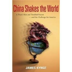 China Shakes the World:A Titan's Rise and Troubled Future -- and the Challenge for America