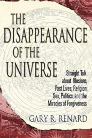 The Disappearance Of The Universe: Straight Talk About Illusions  Past Lives  Religion  Sex  Politic