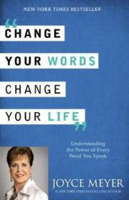 Change Your Words  Change Your Life: Understanding The Power Of Every Word You Speak