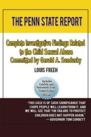 The Penn State Report: Complete Investigative Findings Related To Child Sexual Abuse Committed By Ge