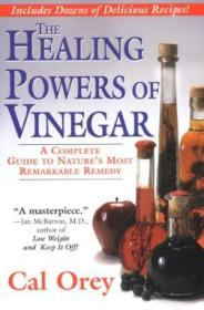 The Healing Powers Of Vinegar: A Complete Guide To Natures Most Remarkable Remedy (ign Green)