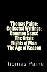 Thomas Paine : Collected Writings : Common Sense / The Crisis / Rights Of Man / The Age Of Reason