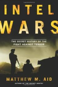 Intel Wars: The Secret History Of The Fight Against Terror