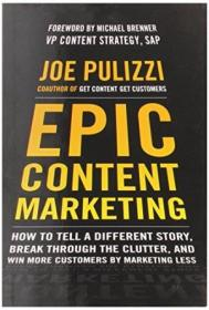 Epic Content Marketing: How To Tell A Different Story  Break Through The Clutter  And Win More Custo