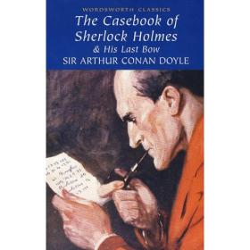 The Casebook of Sherlock Holmes & His Last Bow(Wordsworth Classics)福尔摩斯案卷9781853260704