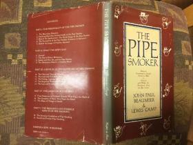 The Pipe Smoker: Being An Entertaining & Scientific Treatise on Pipes & Tobaccos With Wholly New Revelations About The Pipe Smoker