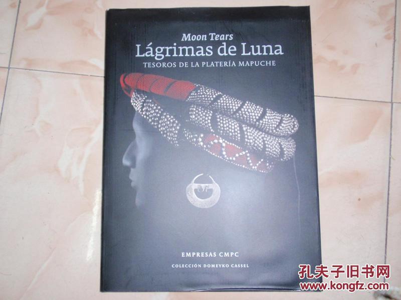 Moon Tears L?grimаs de Lunа TESOROS DE LA PLATERíA MAPUCHE(首饰 饰物)8开精装!C1