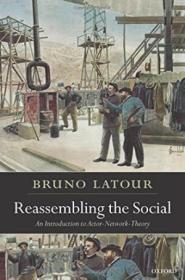Reassembling The Social: An Introduction To Actor-network-theory (clarendon Lectures In Management S