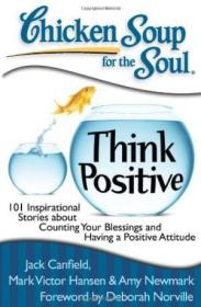 Chicken Soup For The Soul: Think Positive: 101 Inspirational Stories About Counting Your Blessings A