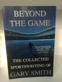 Beyond the Game: The Collected Sportswriting of Gary Smith (体育)英文原版书