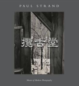 二十世纪最伟大的摄影师之一 保罗·斯特兰德 Paul Strand: Master of Modern Photography 精装 2015年