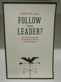 芝加哥大学版 Follow the Leader:How Voters Respond To Politicians Policies And Performance by Gabriel Lenz(政治学)英文原版书