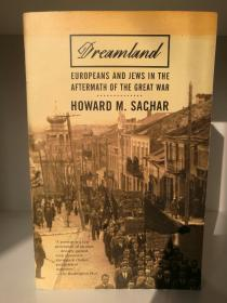 一战之后的欧洲人与犹太人 Dreamland: Europeans and Jews in the Aftermath of the Great War by Howard M. Sachar (犹太人研究)英文原版书