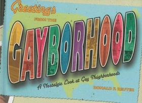 Greetings from the Gayborhood: A Look Back at the Golden Age of Gay Neighborhoods: A Nostalgic Look at Gay Neighborhoods