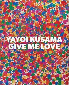 Yayoi Kusama:Give Me Love