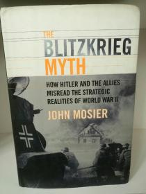 闪电战神话:希特勒与盟国史怎样误读二战战略现实的 The Blitzkrieg Myth: How Hitler and the Allies Misread the Strategic Realities of World War II by John Mosier (二战史)英文原版书