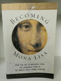 蒙娜丽莎是如何成为全球偶像的 Becoming Mona Lisa:The Making of a Global Icon by Donald Sassoon (艺术史)英文原版书