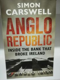 Anglo Republic:Inside the bank that broke Ireland by Simon Carswell (投資金融)英文原版書