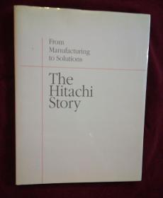 From Manufacturing to solutions The Hitachi Story (16开精装英文原版 日立的故事)