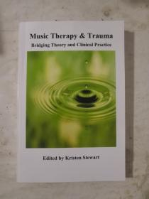 Music Therapy & Trauma Bridging Theory and Clinical Practice