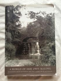 A World of Her Own Making:Katharine Smith Reynolds And The Landscape of Reynolda【英文原版 16开布面精装+书衣 2007年印刷 全铜版印刷 看图见描述】