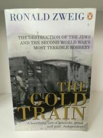 黄金列车:纳粹对犹太人财富的掠夺史  The Gold Train :The Destruction of the Jews and the Second World Wars Most Terrible Robbery  by Ronald W. Zweig (犹太人研究/二战史)英文原版书