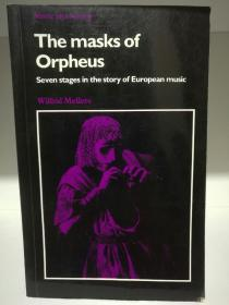 The Masks of Orpheus: Seven Stages in the Story of European Music (Music & Society) by Wilfrid Mellers(欧洲音乐史)英文原版书