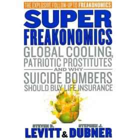 Superfreakonomics:Global cooling, patriotic prostitutes andWhy suicide bombers should buy life insurance