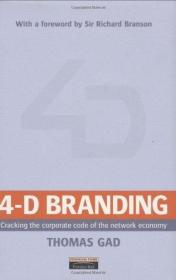 4-D Branding: Cracking the Corporate Code of the Network Economy by Thomas Gad