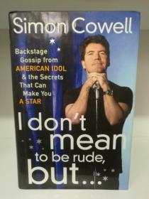 西蒙·考威尔 I Dont Mean to Be Rude But..... the Secrets that Can Make You a Star by Simon Cowell (音乐)英文原版书