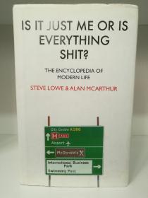 "这就是""狗屎"":摩登时代生活百科 Is it Just Me or is Everything Shit?  The Encyclopedia of Modern Life by Steve Lowe and Alan McArthur 英文原版书"