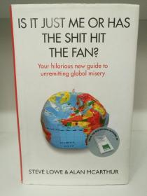 Is It Just Me or Has the Shit Hit the Fan?: Your Hilarious New Guide to Unremitting Global Misery by Steve Lowe and Alan McArthur 英文原版书