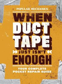 Popular Mechanics When Duct Tape Just Isnt Enough: Your Complete Pocket Repair Guide