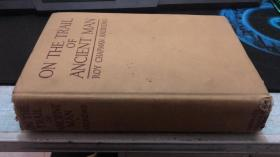 ON THE TRAIL OF ANCIENT MAN(古人类的足迹 1926年精装毛边英文签名本)