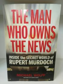 新闻之王:鲁伯特·默多克的秘密世界 The Man Who Owns the News: Inside the Secret World of Rupert Murdoch by Michael Wolff (传媒研究) 英文原版书