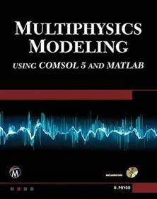 Multiphysics Modeling: Using Comsol 5 and Matlab 英文原版 多物理场建模:使用Comsol 5和Matlab
