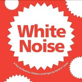 White Noise: A Pop-Up Book for Children of All Ages  白噪声