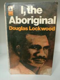 I, the Aboriginal by Douglas Lockwood (澳大利亚文学)英文原版书
