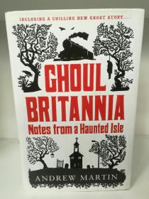 Ghoul Britannia:Notes on a Haunted Isle by Andrew Martin 英文原版书