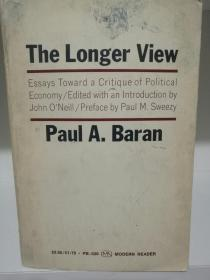 The Longer View Essays Toward a Critique of Political Economy by Paul A. Baran (政治学)英文原版书