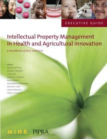 Intellectual Property Management In Health And Agricultural Innovation : A Handbook Of Best Practices