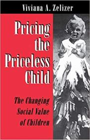 Pricing the Priceless Child: The Changing Social Value of Children 给无价的孩子定价:变迁中的儿童社会价值